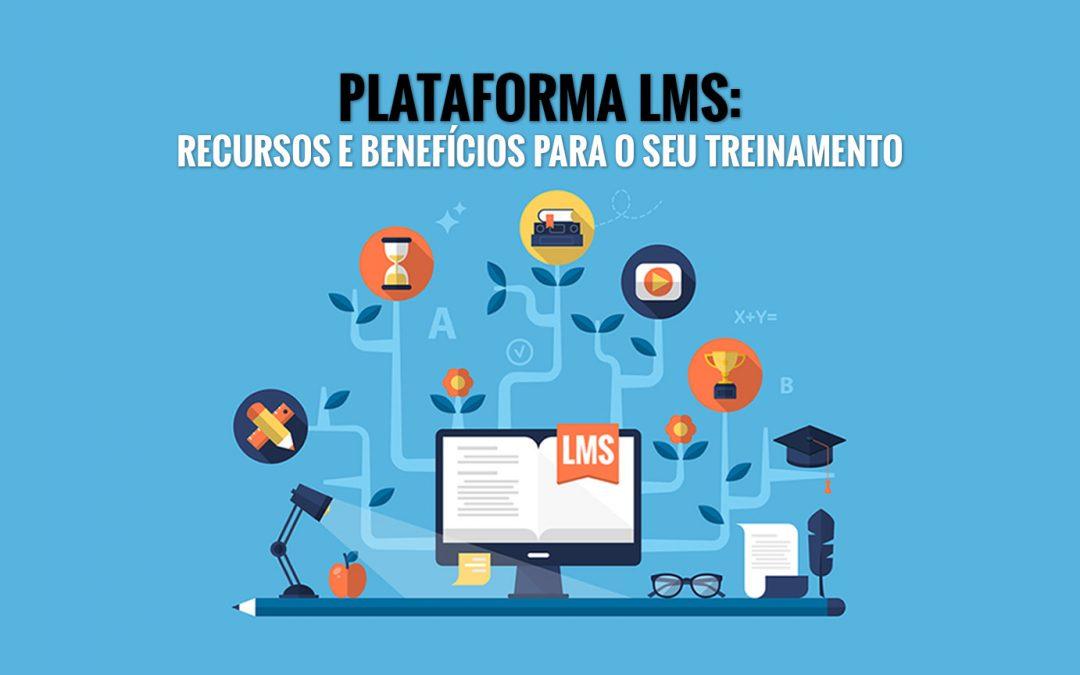 Plataforma LMS: recursos e benefícios do sistema para desenvolver seu treinamento