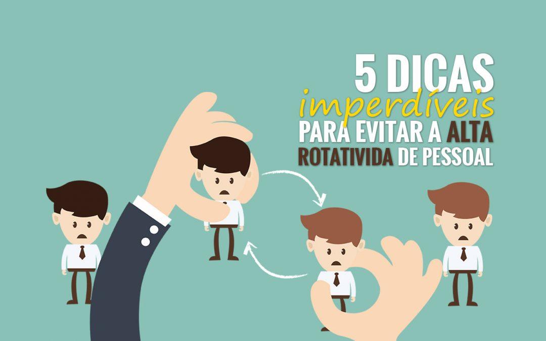 5 dicas imperdíveis de como evitar a alta rotatividade de pessoal